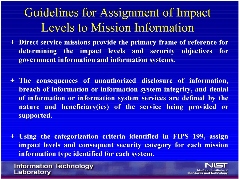 + The consequences of unauthorized disclosure of information, breach of information or information system integrity, and denial of information or information system