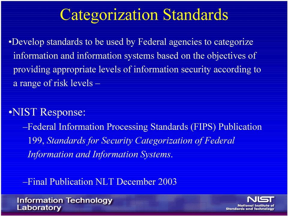 to a range of risk levels NIST Response: Federal Information Processing Standards (FIPS) Publication 199,