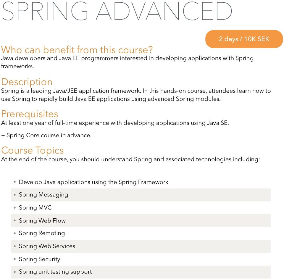 At least one year of full-time experience with developing applications using Java SE. + Spring Core course in advance.