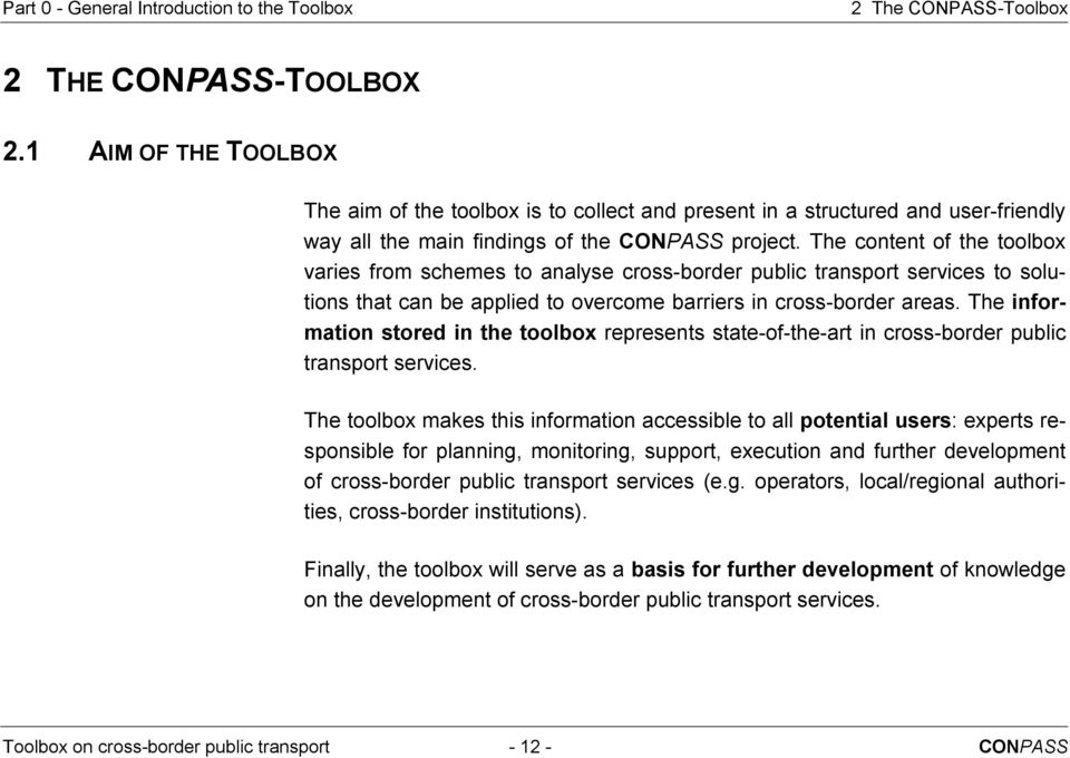 The content of the toolbox varies from schemes to analyse cross-border public transport services to solutions that can be applied to overcome barriers in cross-border areas.