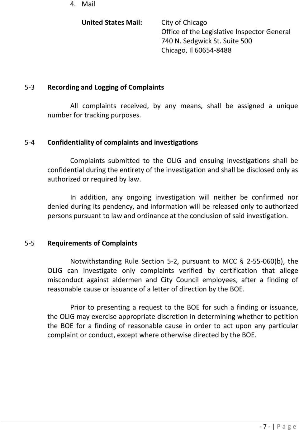 5-4 Confidentiality of complaints and investigations Complaints submitted to the OLIG and ensuing investigations shall be confidential during the entirety of the investigation and shall be disclosed
