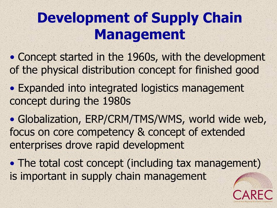 1980s Globalization, ERP/CRM/TMS/WMS, world wide web, focus on core competency & concept of extended