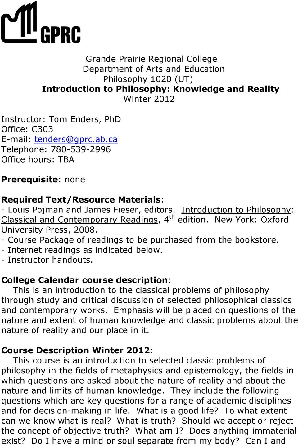 Introduction to Philosophy: Classical and Contemporary Readings, 4 th edition. New York: Oxford University Press, 2008. - Course Package of readings to be purchased from the bookstore.