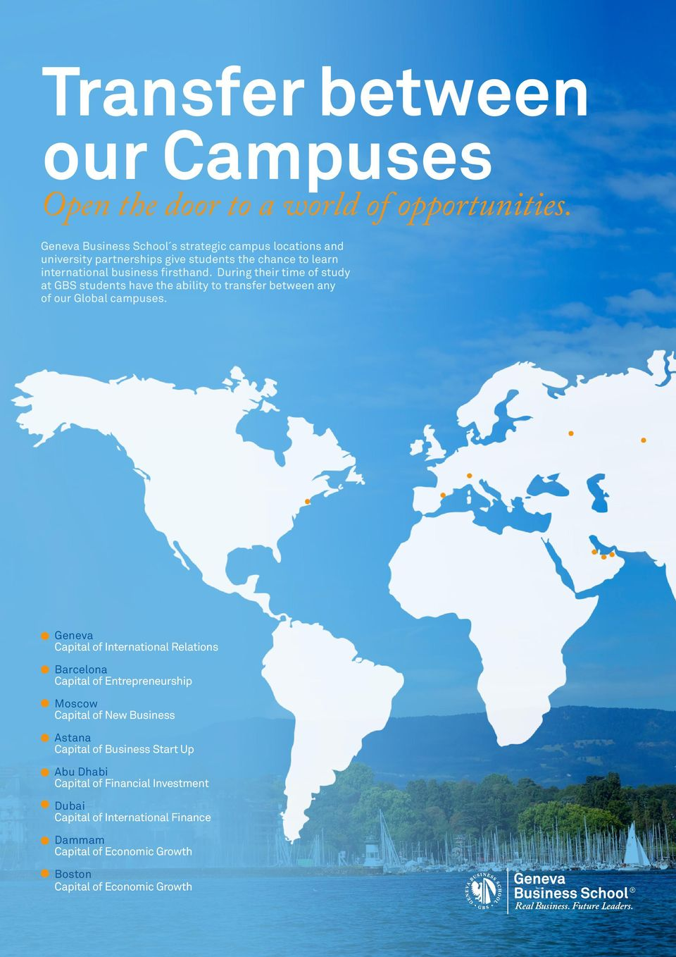 During their time of study at GBS students have the ability to transfer between any of our Global campuses.