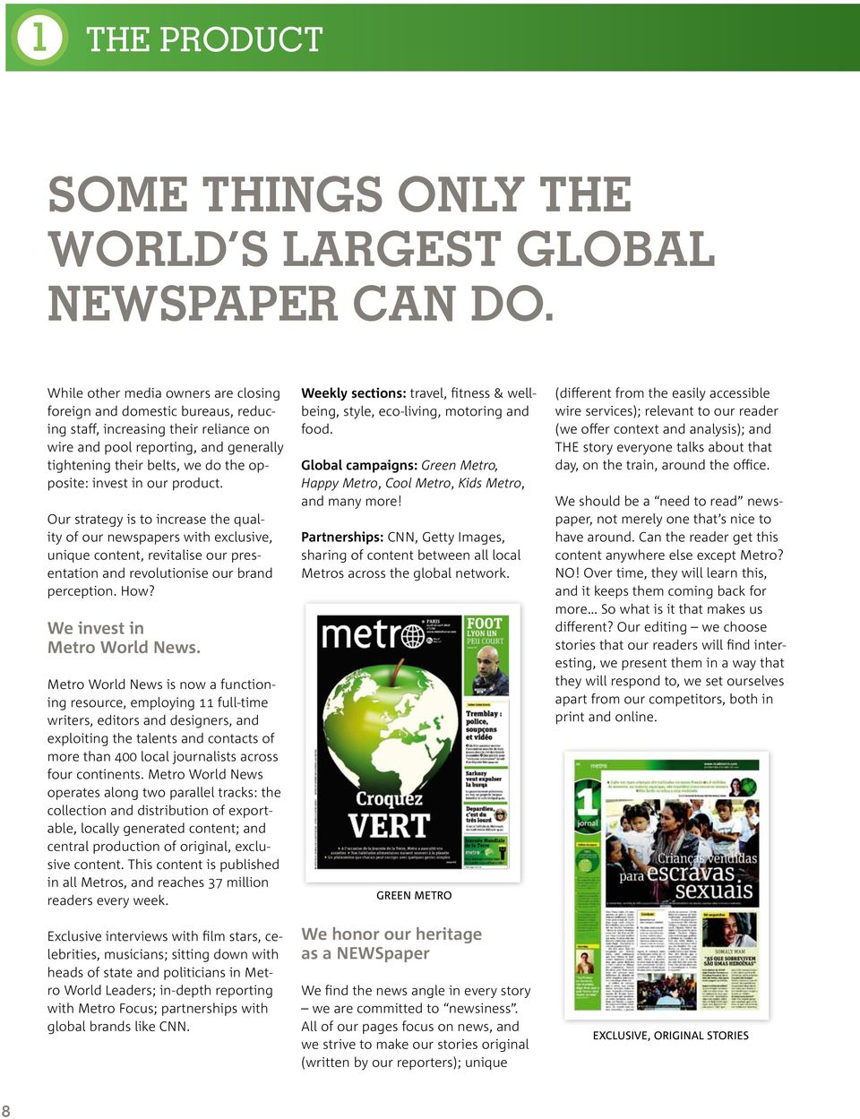 invest in our product. Our strategy is to increase the quality of our newspapers with exclusive, unique content, revitalise our presentation and revolutionise our brand perception. How?