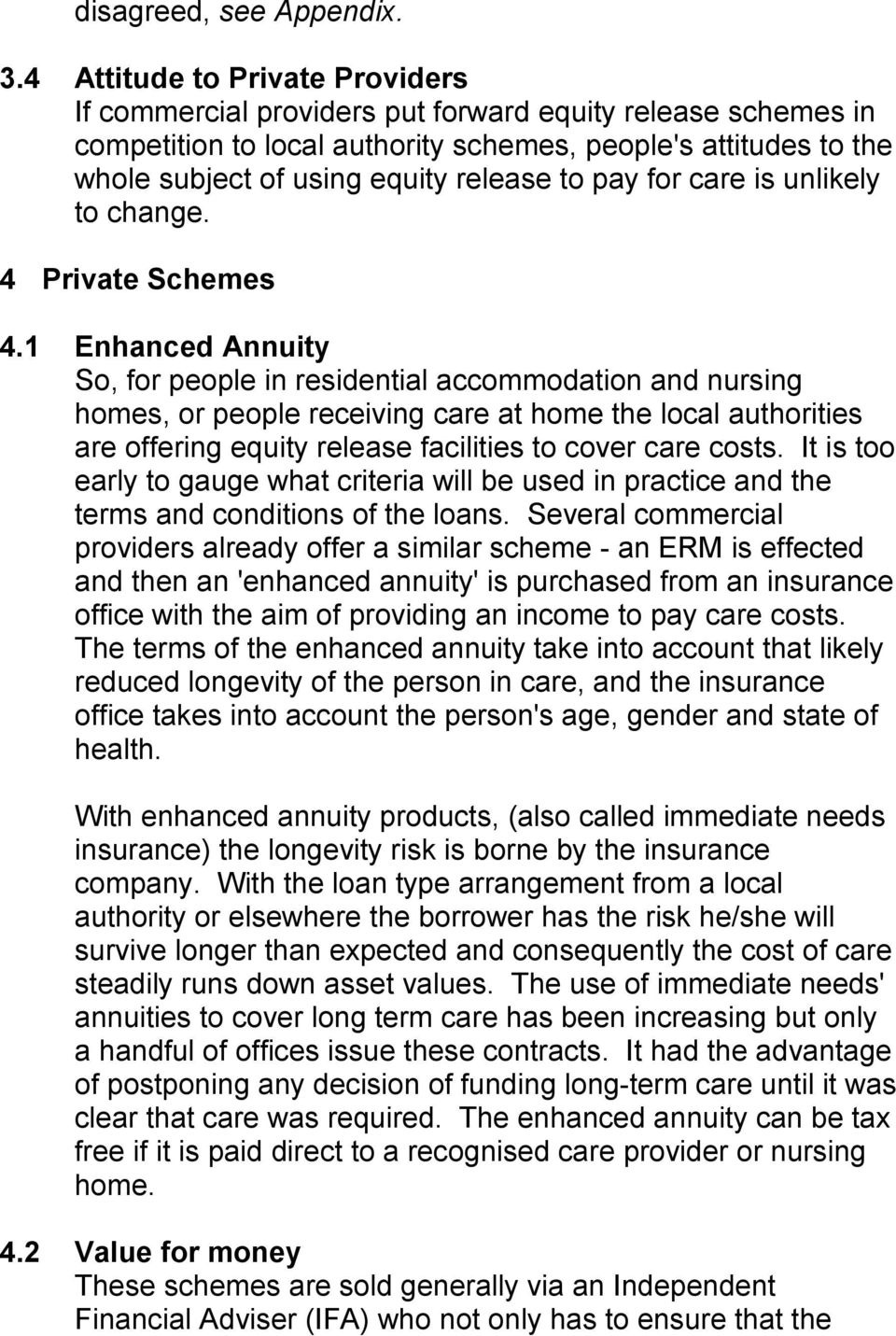 to pay for care is unlikely to change. 4 Private Schemes 4.