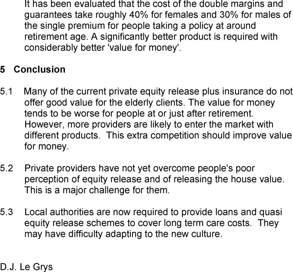 1 Many of the current private equity release plus insurance do not offer good value for the elderly clients. The value for money tends to be worse for people at or just after retirement.