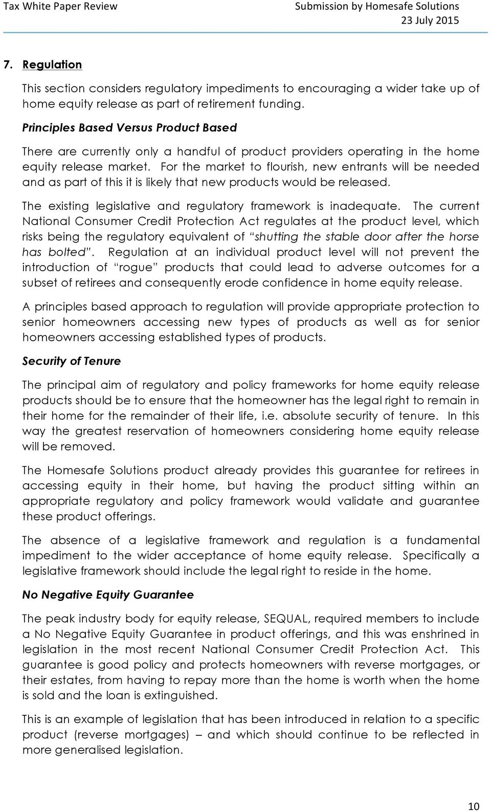 For the market to flourish, new entrants will be needed and as part of this it is likely that new products would be released. The existing legislative and regulatory framework is inadequate.