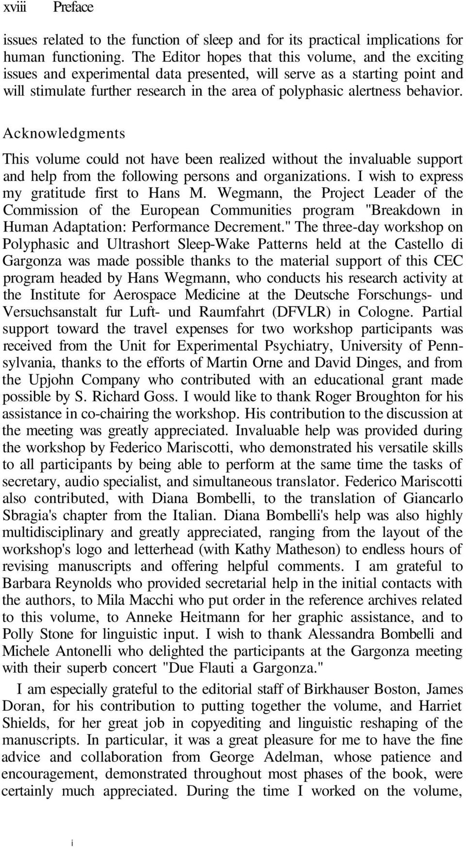 behavior. Acknowledgments This volume could not have been realized without the invaluable support and help from the following persons and organizations. I wish to express my gratitude first to Hans M.