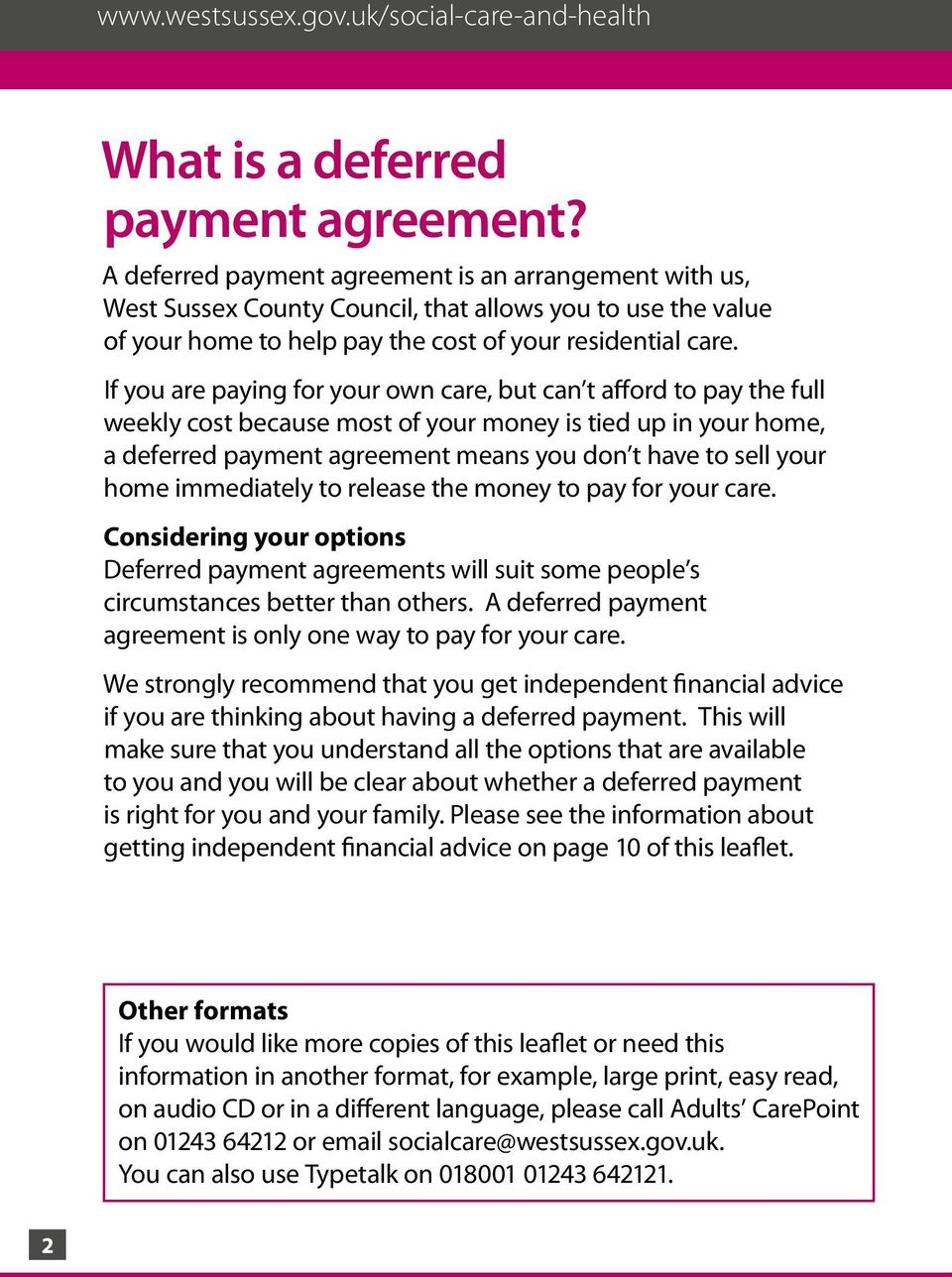 If you are paying for your own care, but can t afford to pay the full weekly cost because most of your money is tied up in your home, a deferred payment agreement means you don t have to sell your