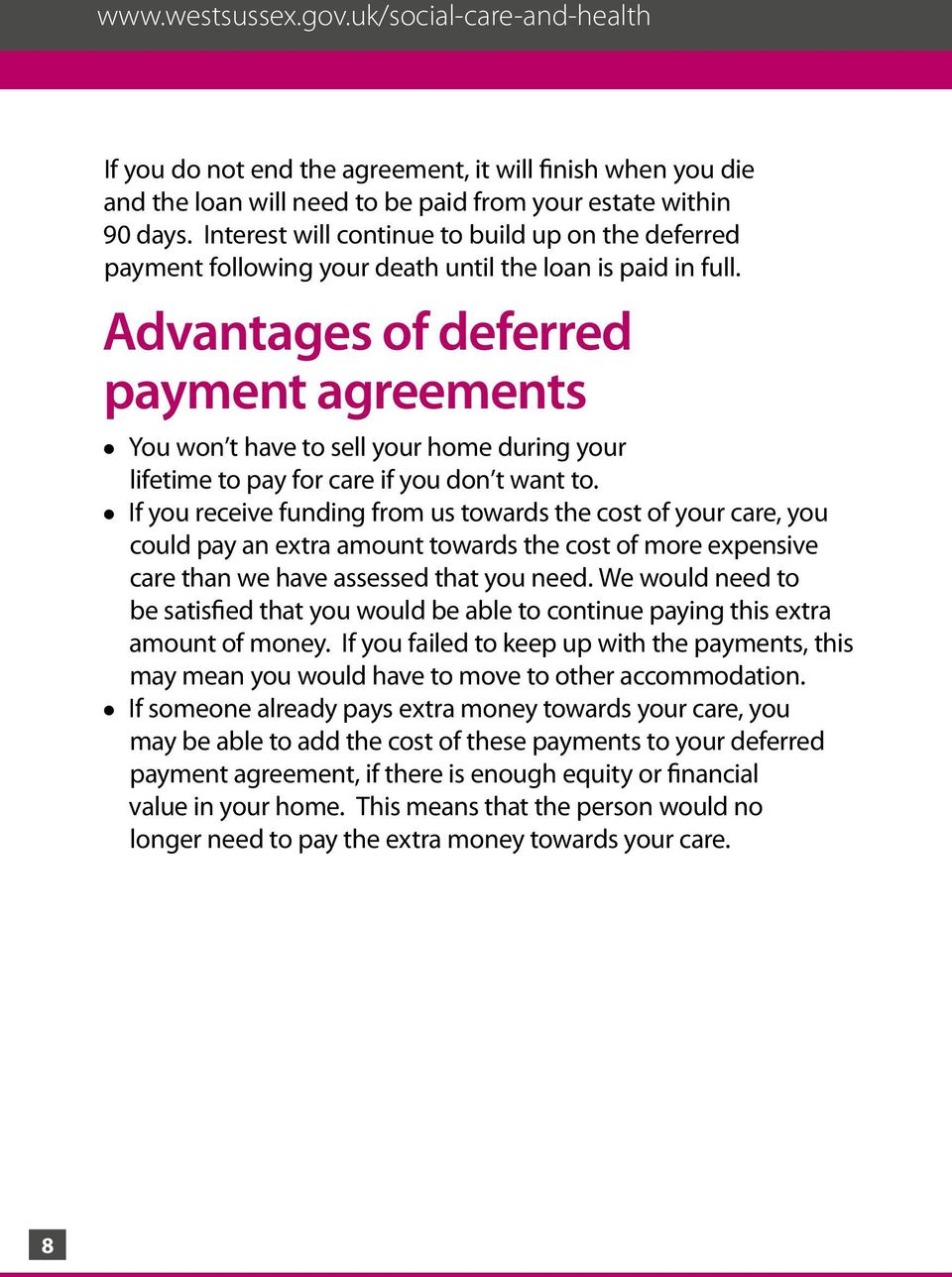 Advantages of deferred payment agreements l You won t have to sell your home during your lifetime to pay for care if you don t want to.
