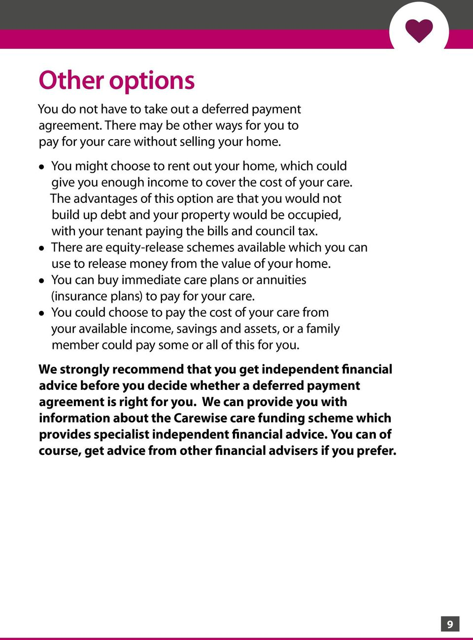 The advantages of this option are that you would not build up debt and your property would be occupied, with your tenant paying the bills and council tax.