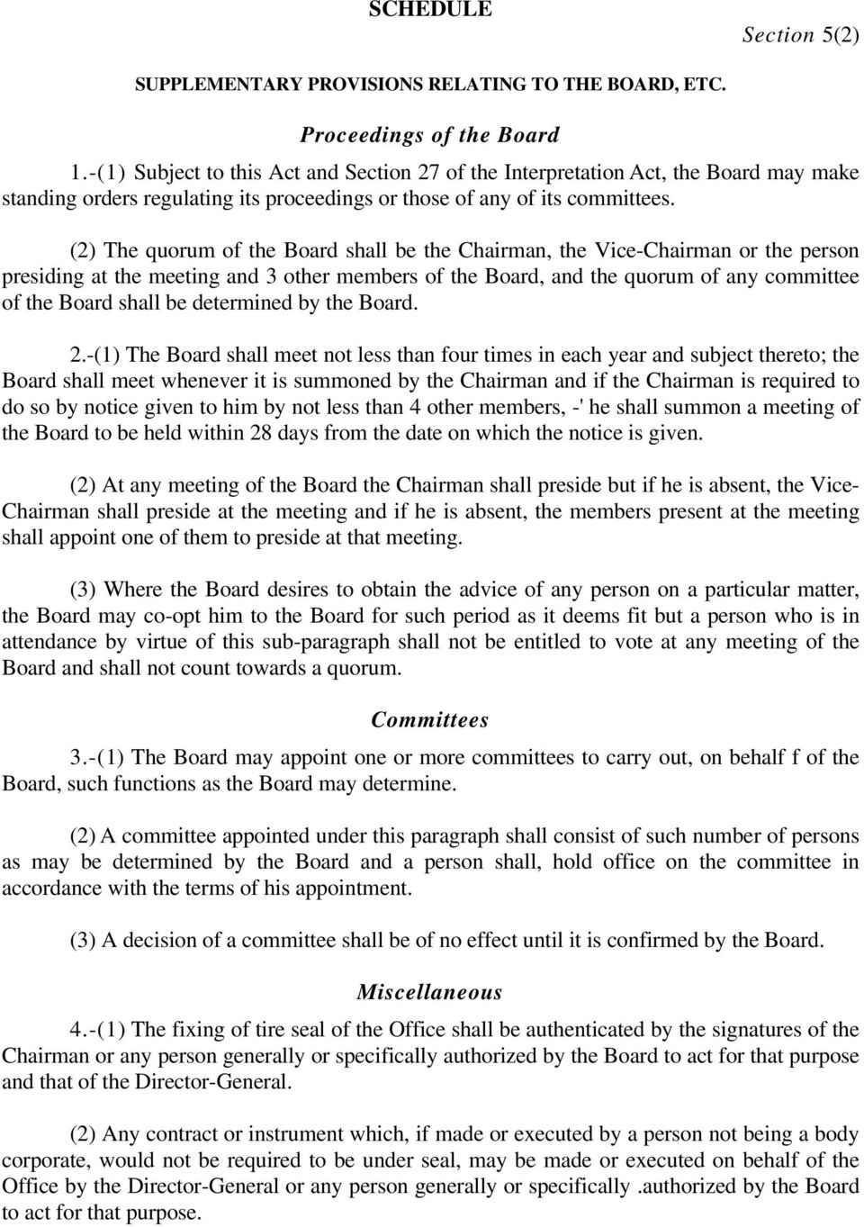 (2) The quorum of the Board shall be the Chairman, the Vice-Chairman or the person presiding at the meeting and 3 other members of the Board, and the quorum of any committee of the Board shall be