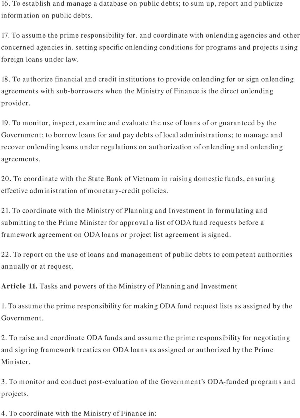 To authorize financial and credit institutions to provide onlending for or sign onlending agreements with sub-borrowers when the Ministry of Finance is the direct onlending provider. 19.
