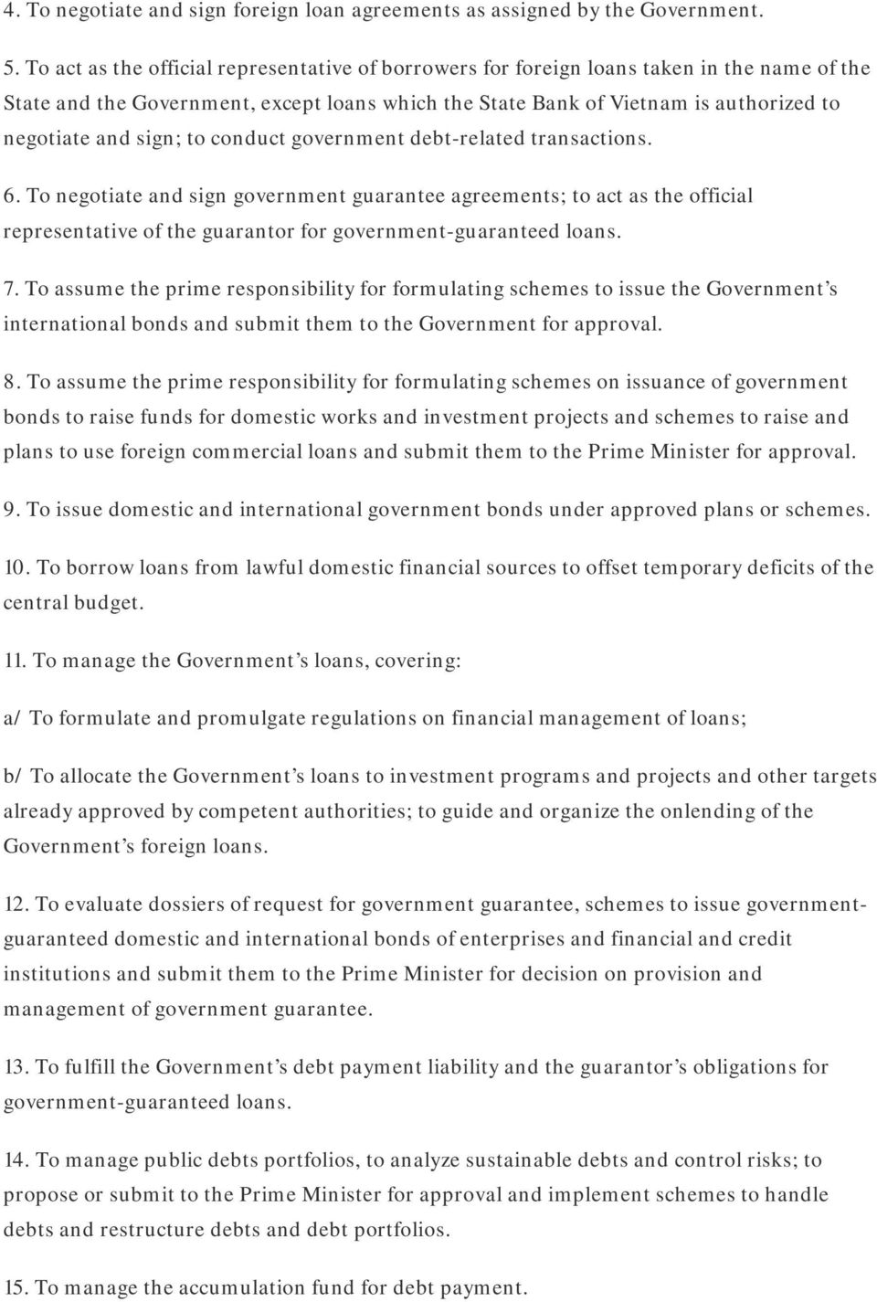 sign; to conduct government debt-related transactions. 6. To negotiate and sign government guarantee agreements; to act as the official representative of the guarantor for government-guaranteed loans.