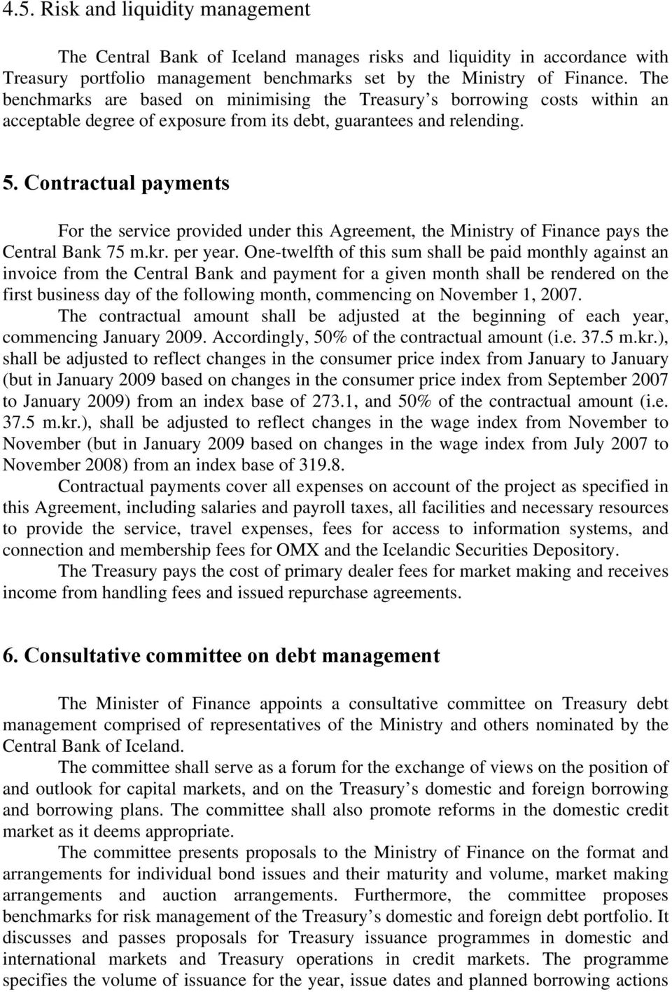Contractual payments For the service provided under this Agreement, the Ministry of Finance pays the Central Bank 75 m.kr. per year.