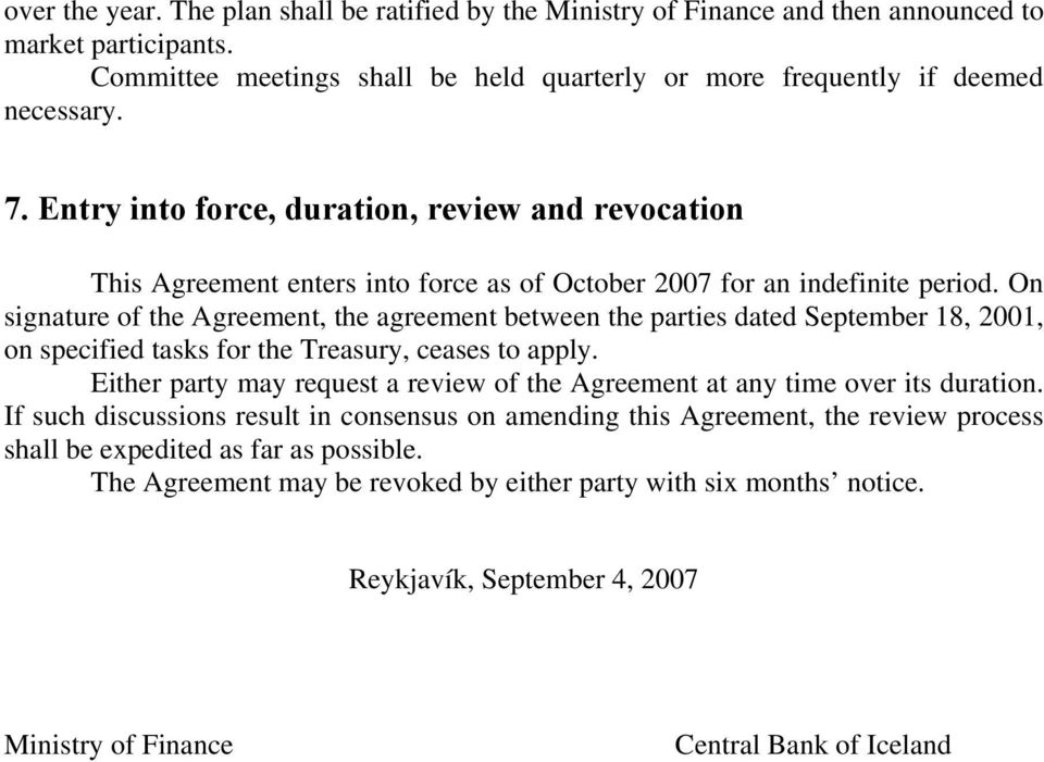 On signature of the Agreement, the agreement between the parties dated September 18, 2001, on specified tasks for the Treasury, ceases to apply.