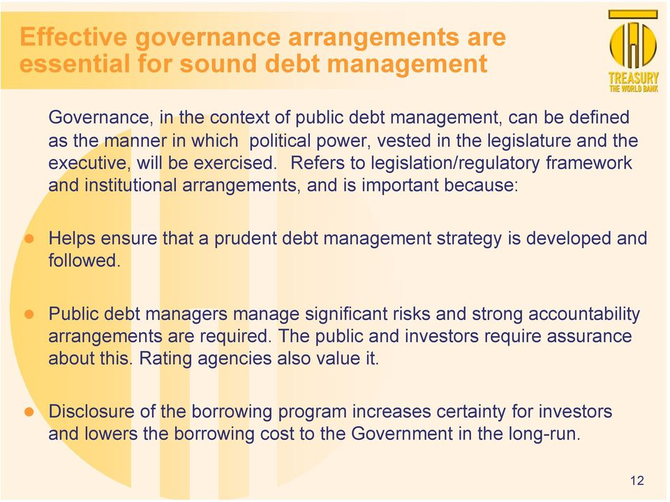 Refers to legislation/regulatory framework and institutional arrangements, and is important because: Helps ensure that a prudent debt management strategy is developed and followed.