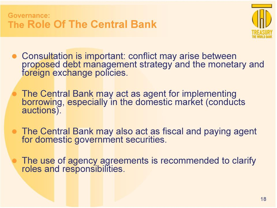 The Central Bank may act as agent for implementing borrowing, especially in the domestic market (conducts auctions).