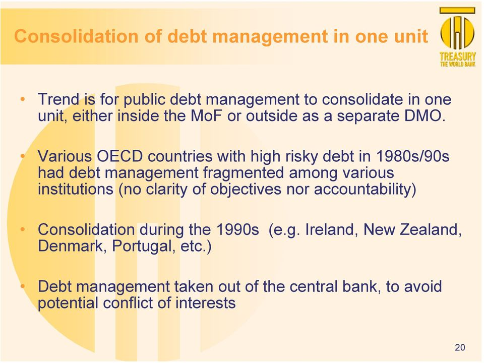 Various OECD countries with high risky debt in 1980s/90s had debt management fragmented among various institutions (no