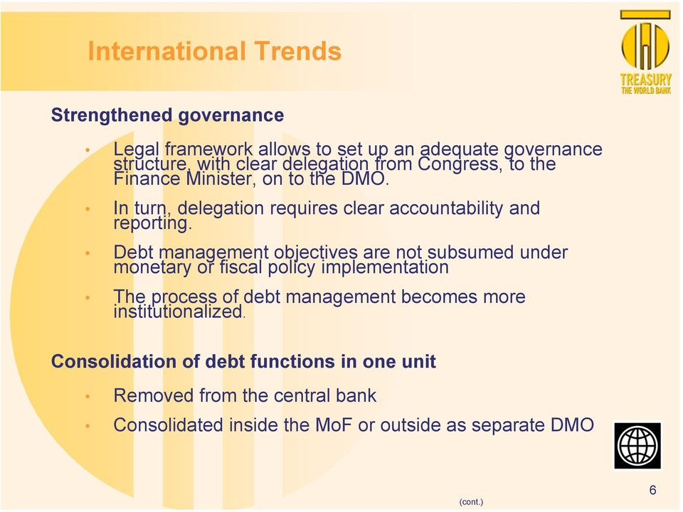 Debt management objectives are not subsumed under monetary or fiscal policy implementation The process of debt management becomes more