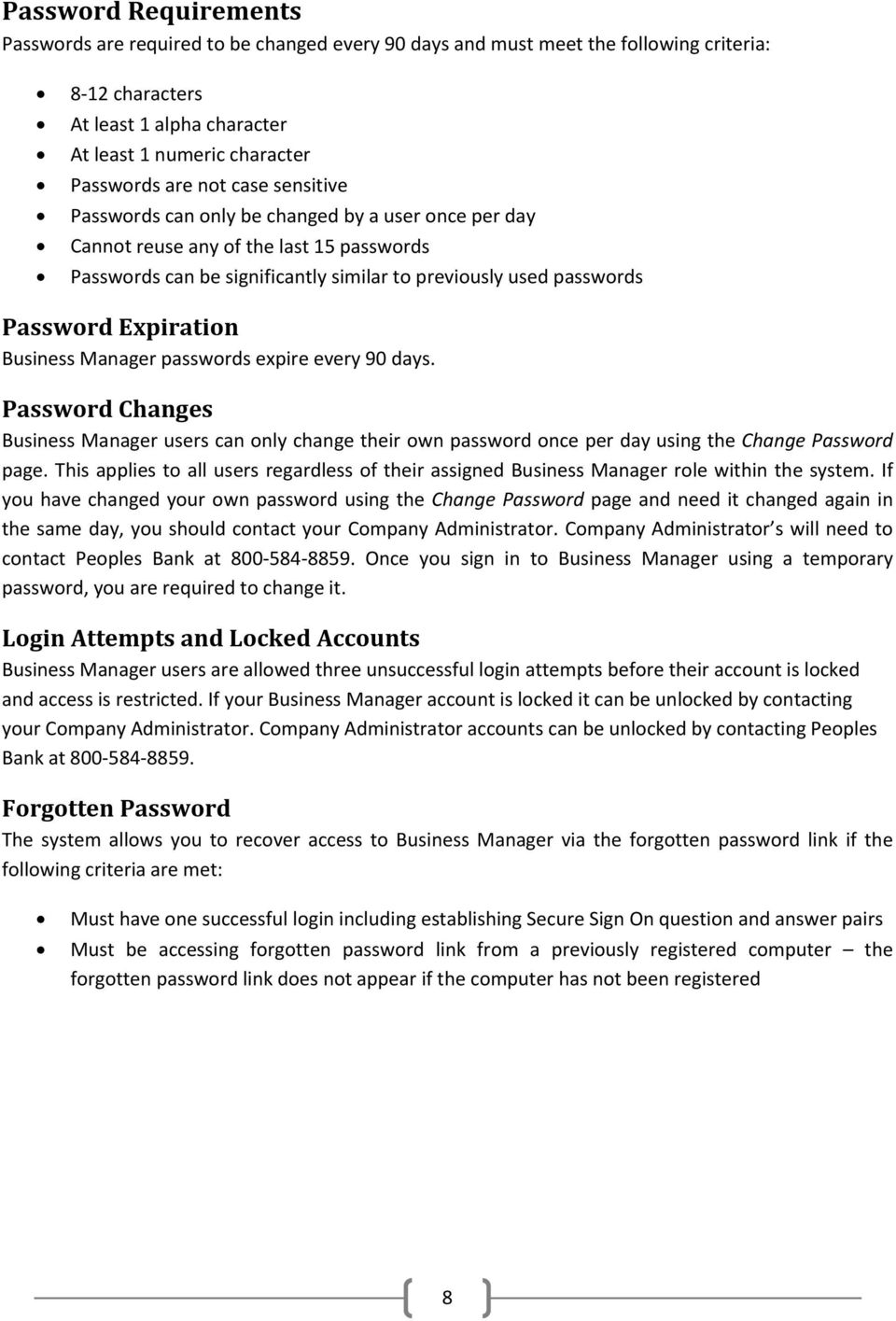 Expiration Business Manager passwords expire every 90 days. Password Changes Business Manager users can only change their own password once per day using the Change Password page.