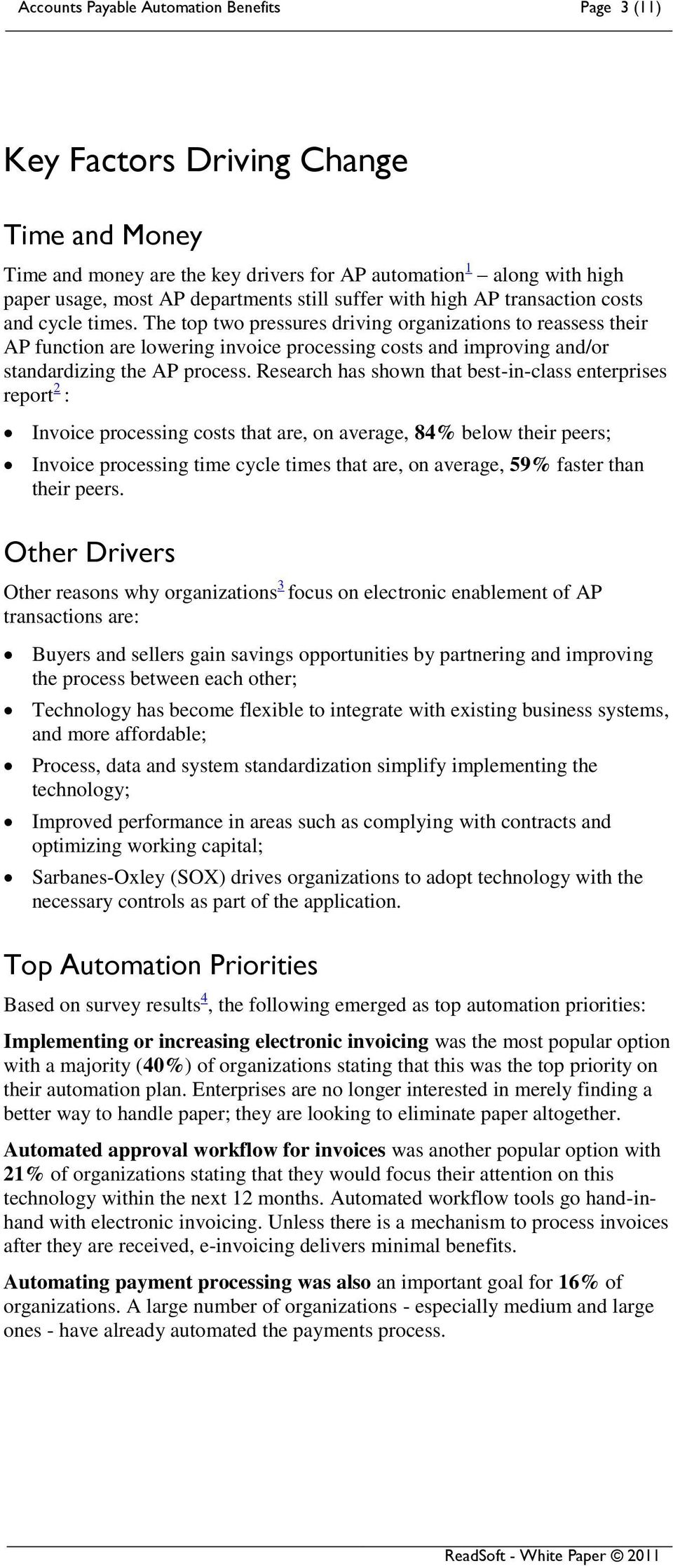 The top two pressures driving organizations to reassess their AP function are lowering invoice processing costs and improving and/or standardizing the AP process.