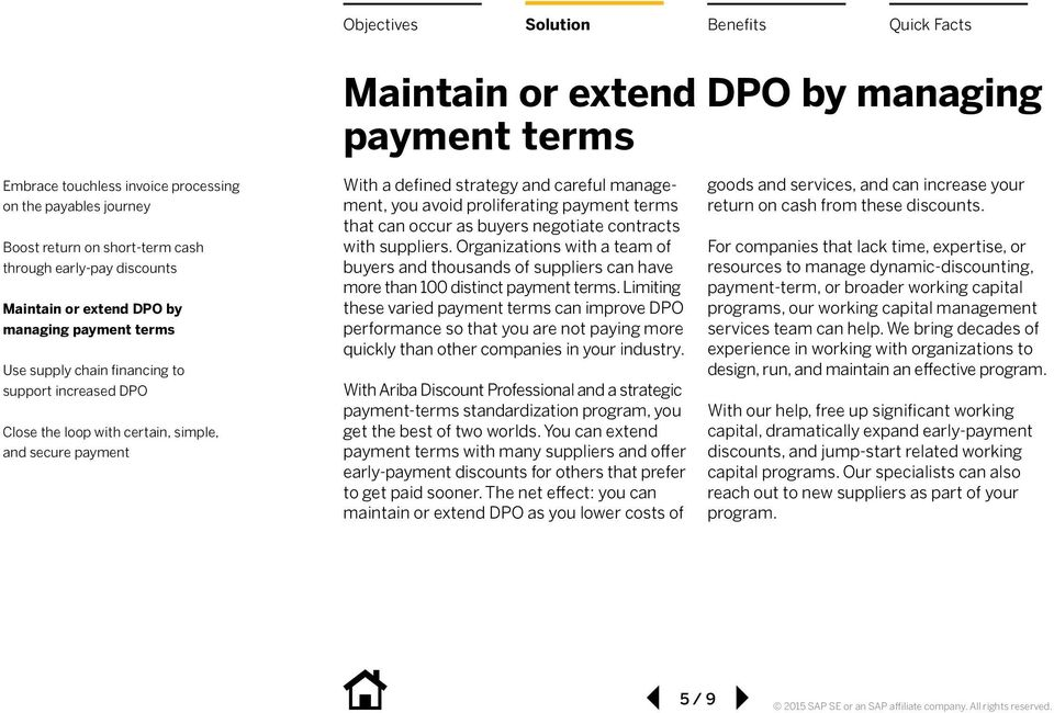 Limiting these varied payment terms can improve DPO performance so that you are not paying more quickly than other companies in your industry.