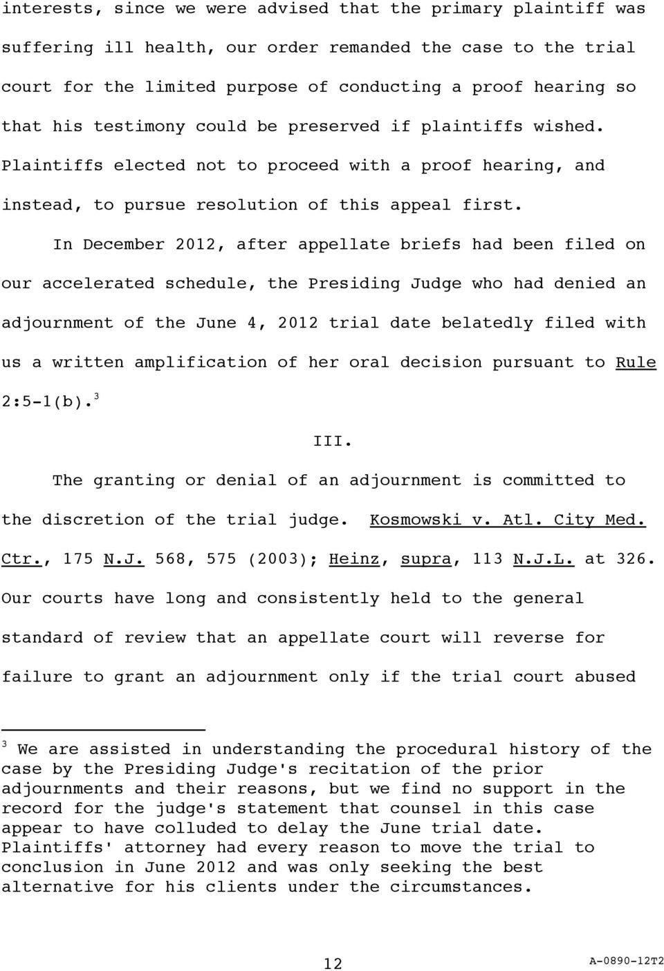 In December 2012, after appellate briefs had been filed on our accelerated schedule, the Presiding Judge who had denied an adjournment of the June 4, 2012 trial date belatedly filed with us a written