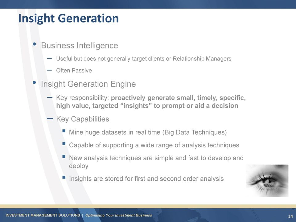 or aid a decision Key Capabilities Mine huge datasets in real time (Big Data Techniques) Capable of supporting a wide range of