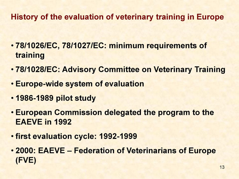 system of evaluation 1986-1989 pilot study European Commission delegated the program to the