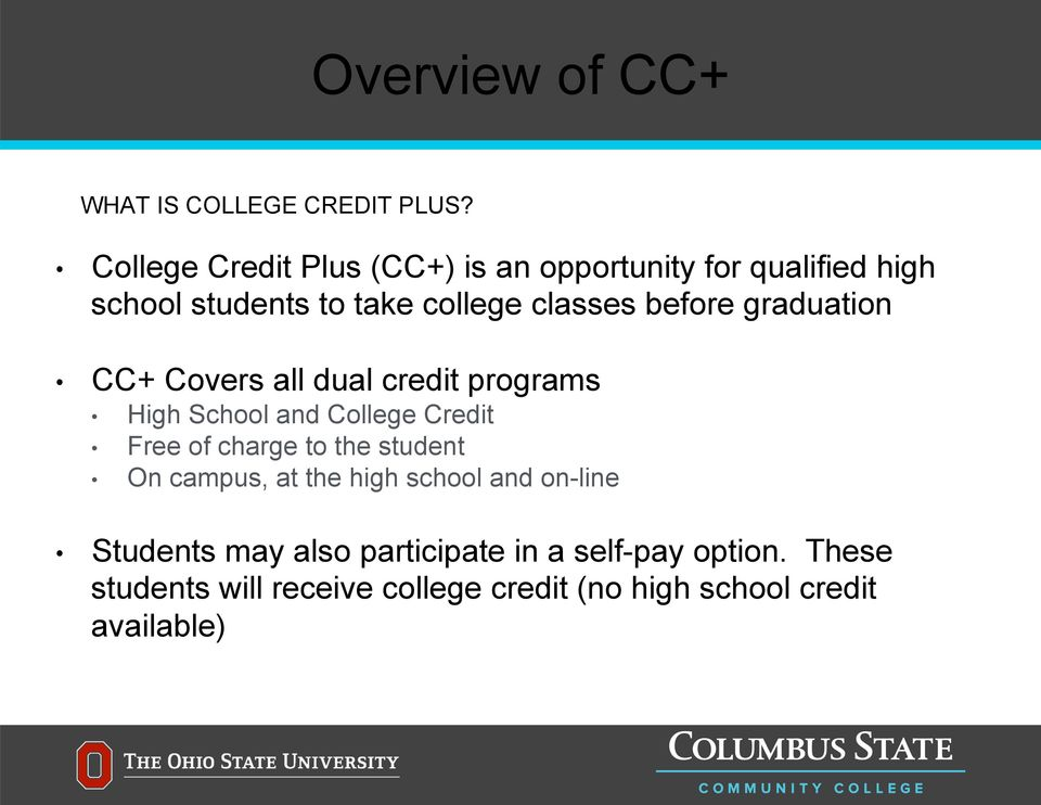 before graduation CC+ Covers all dual credit programs High School and College Credit Free of charge to the