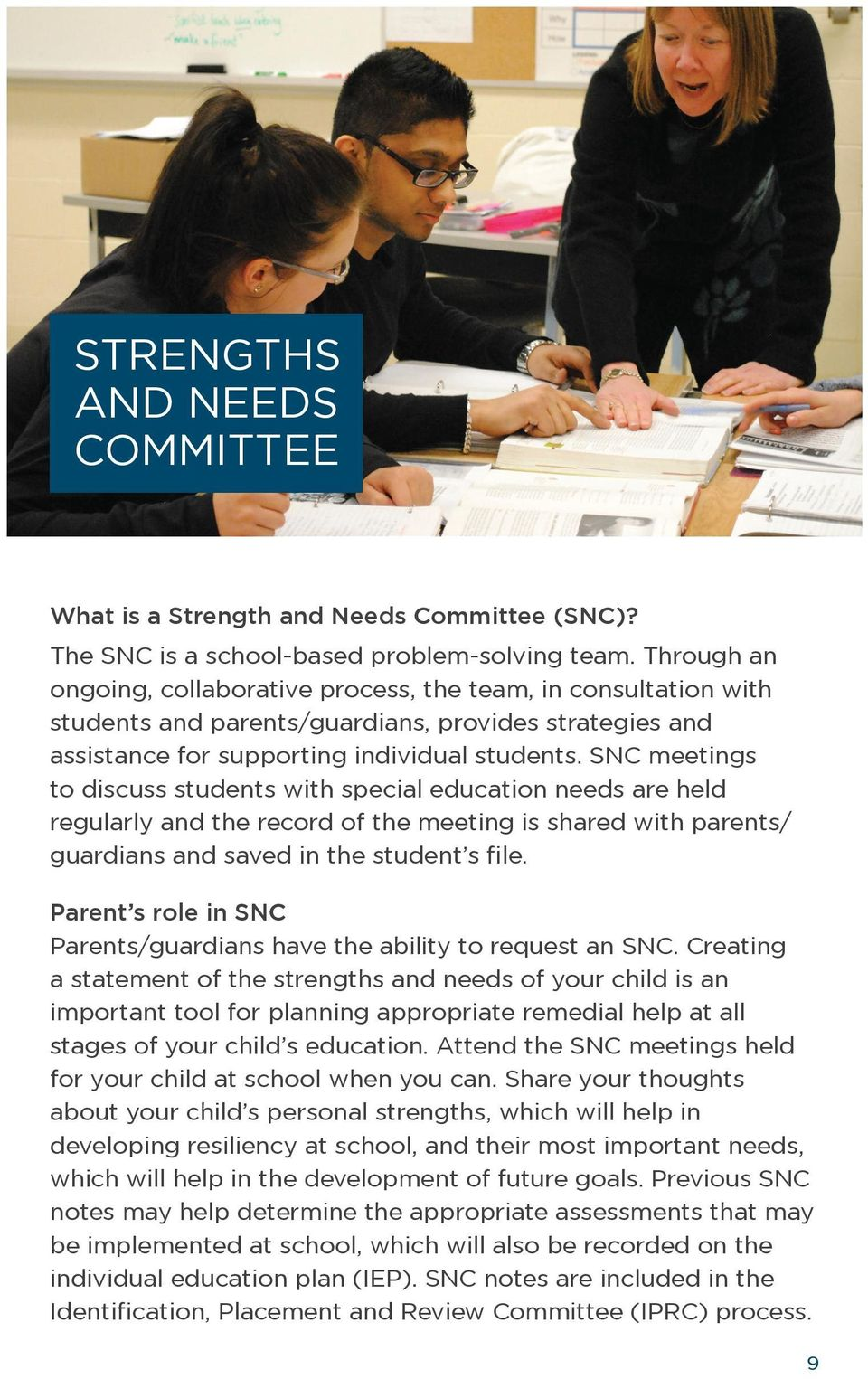 SNC meetings to discuss students with special education needs are held regularly and the record of the meeting is shared with parents/ guardians and saved in the student s file.