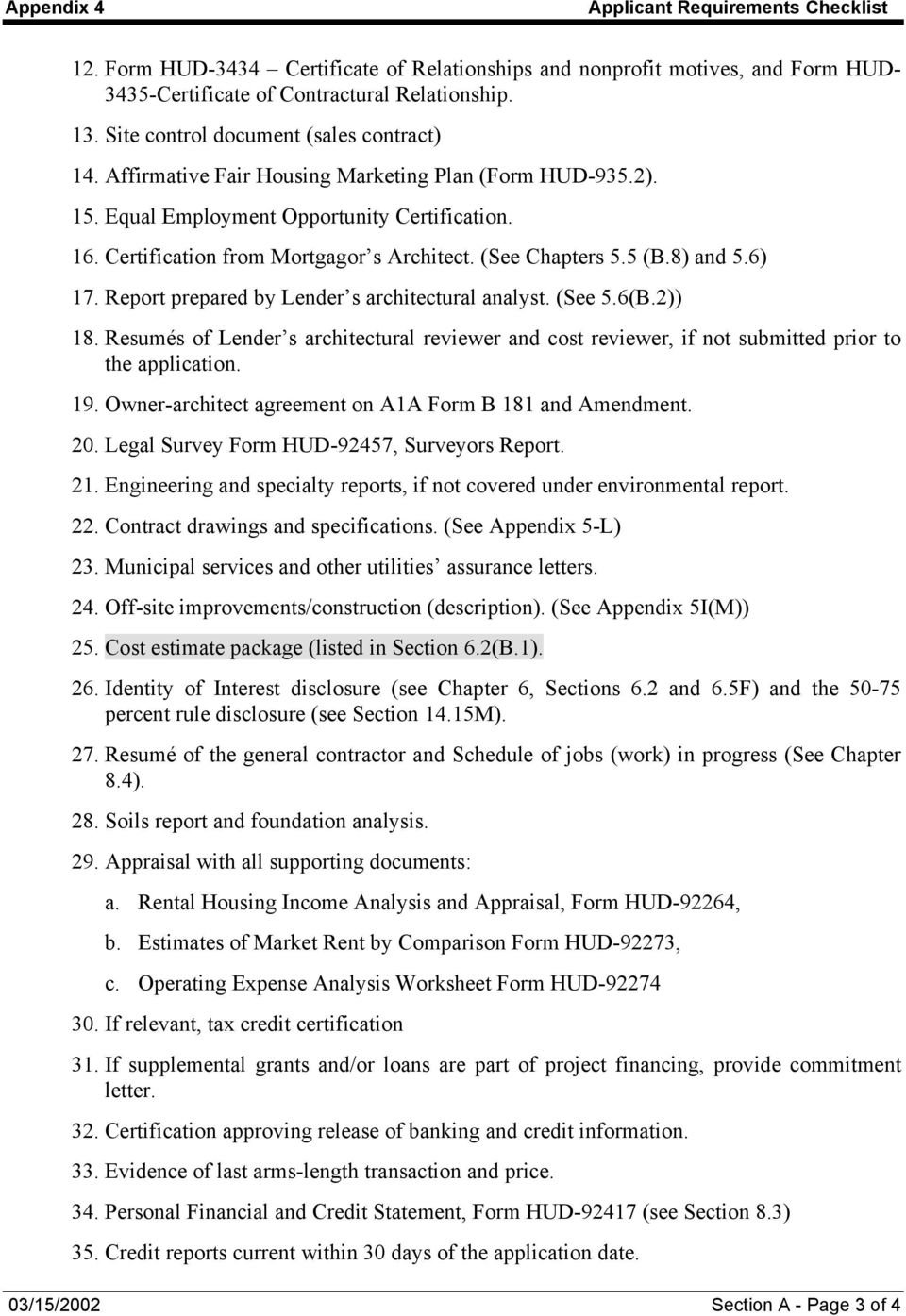 Report prepared by Lender s architectural analyst. (See 5.6(B.2)) 18. Resumés of Lender s architectural reviewer and cost reviewer, if not submitted prior to the application. 19.