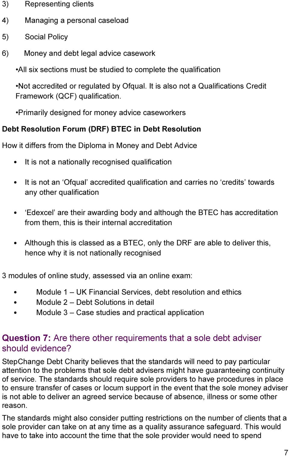 Primarily designed for money advice caseworkers Debt Resolution Forum (DRF) BTEC in Debt Resolution How it differs from the Diploma in Money and Debt Advice It is not a nationally recognised