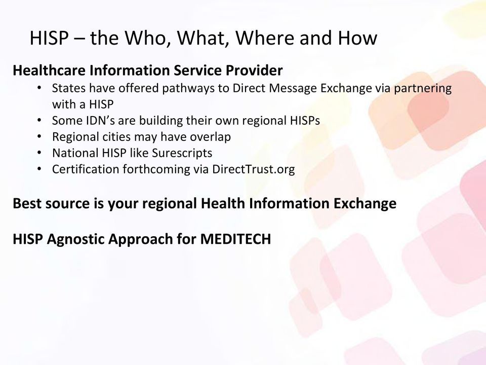 regional HISPs Regional cities may have overlap National HISP like Surescripts Certification