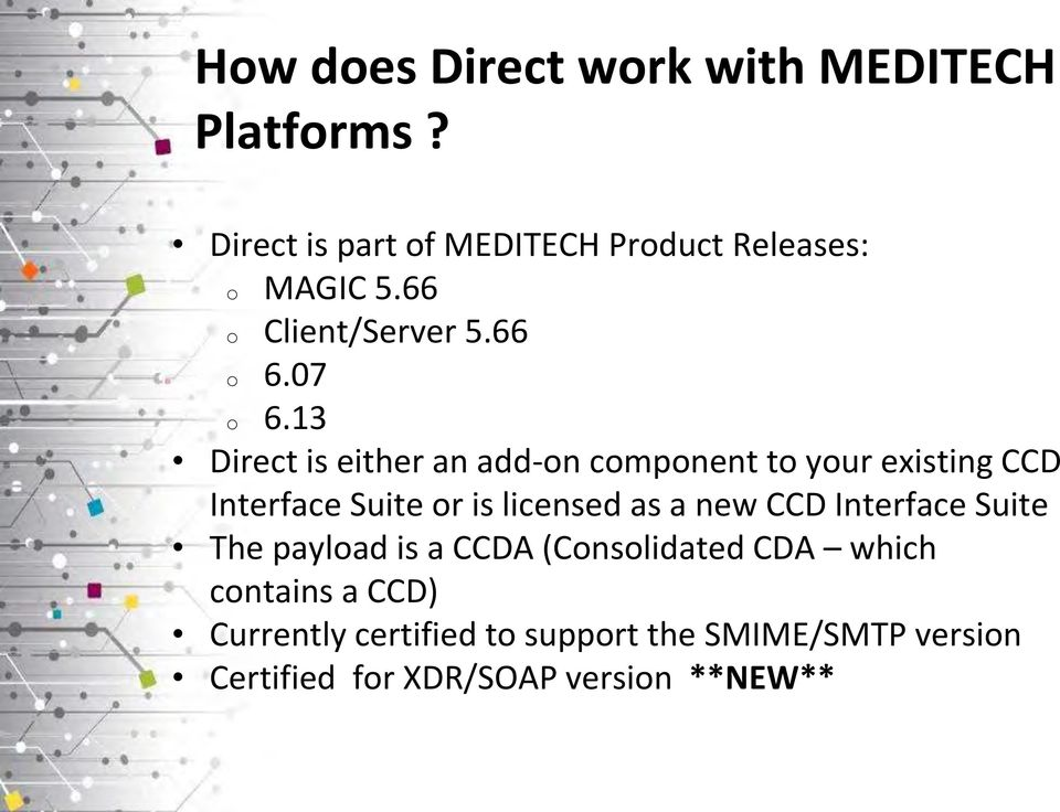 13 Direct is either an add-on component to your existing CCD Interface Suite or is licensed as a new
