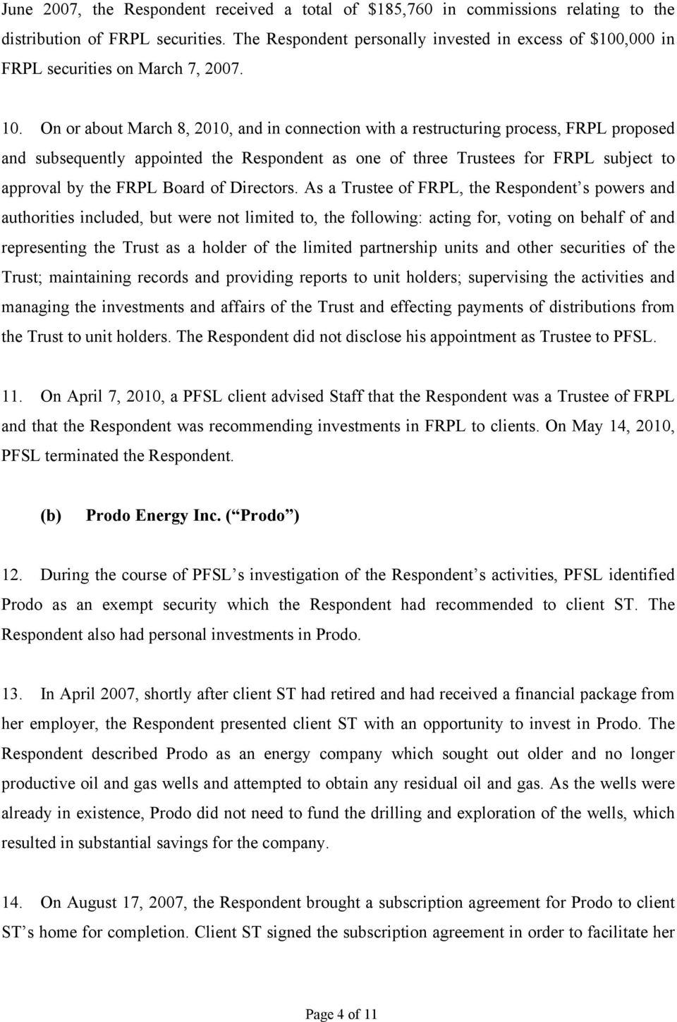 On or about March 8, 2010, and in connection with a restructuring process, FRPL proposed and subsequently appointed the Respondent as one of three Trustees for FRPL subject to approval by the FRPL