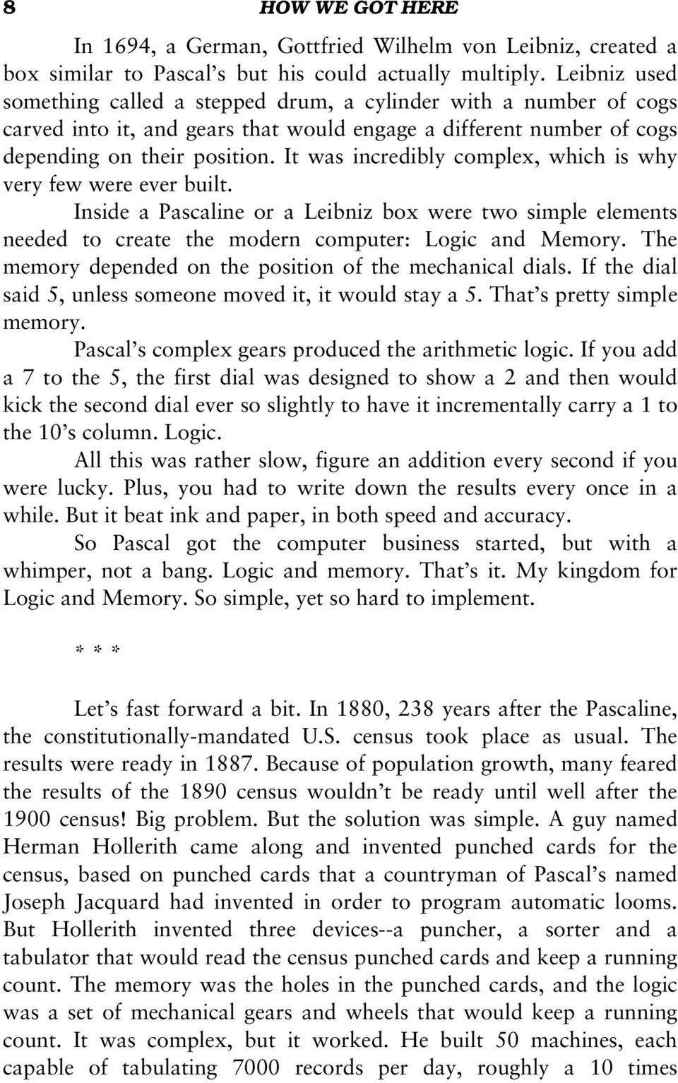 It was incredibly complex, which is why very few were ever built. Inside a Pascaline or a Leibniz box were two simple elements needed to create the modern computer: Logic and Memory.