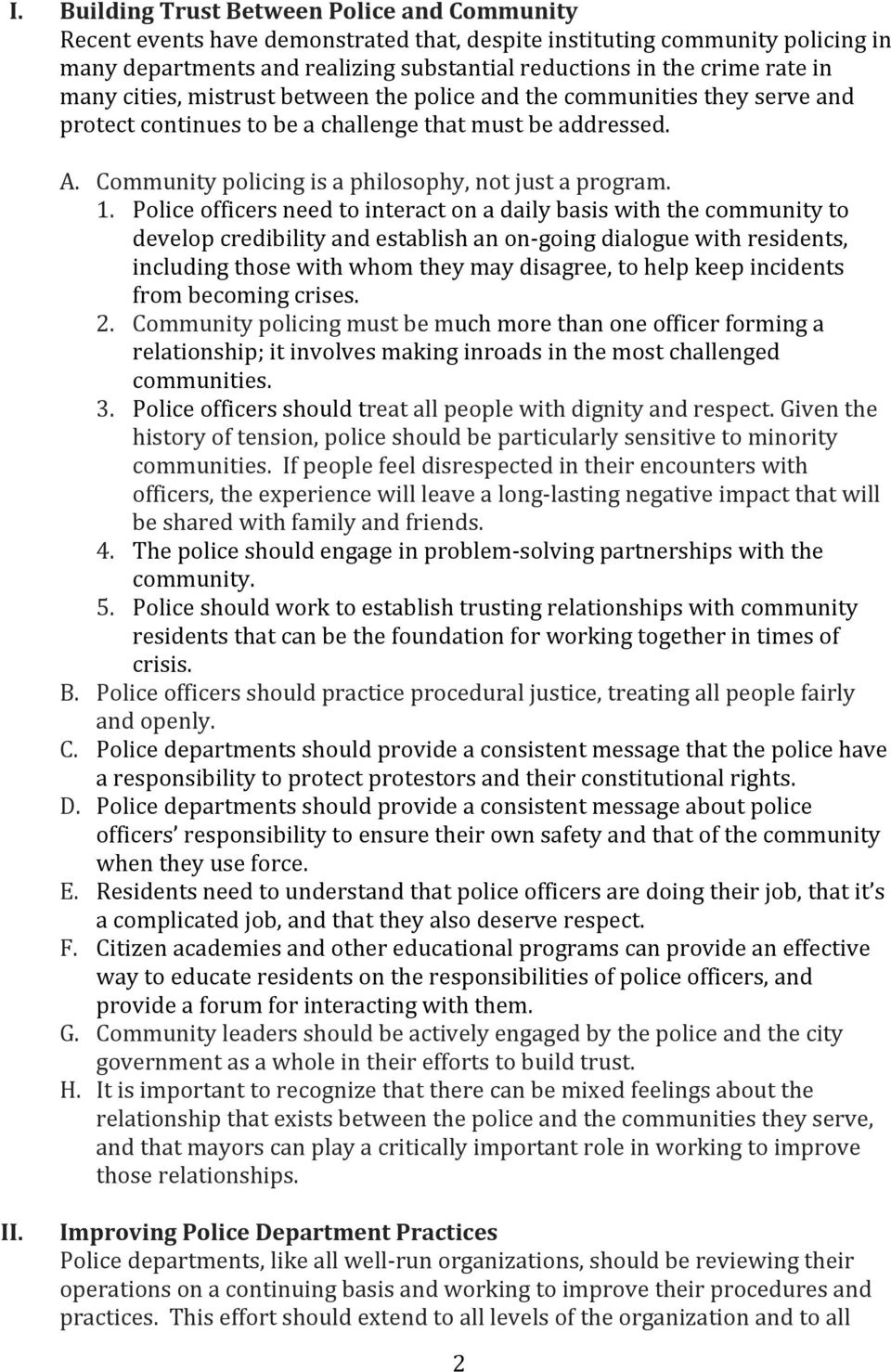 Police officers need to interact on a daily basis with the community to develop credibility and establish an on- going dialogue with residents, including those with whom they may disagree, to help