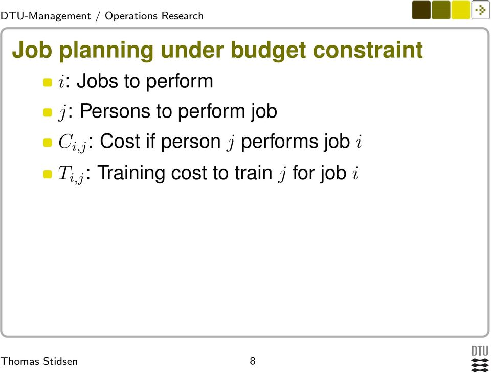 C i,j : Cost if person j performs job i T