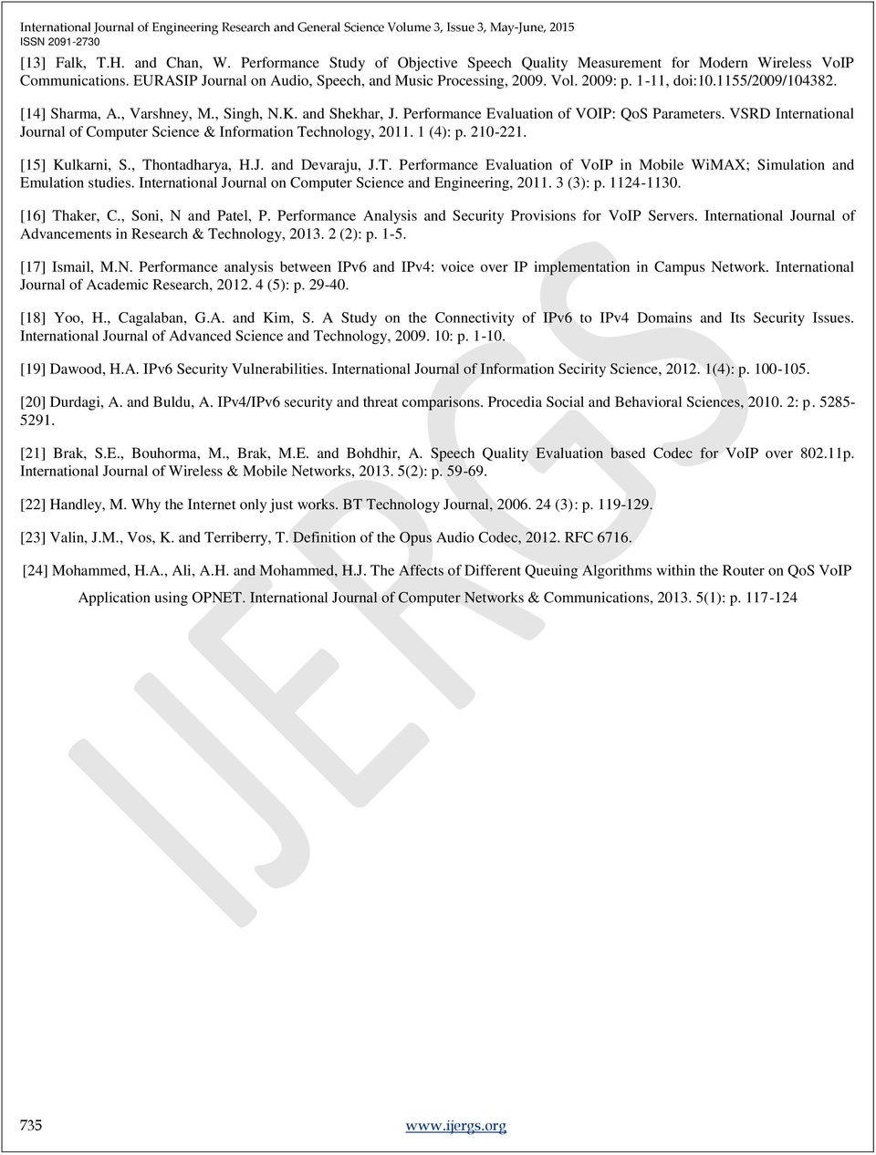 VSRD International Journal of Computer Science & Information Technology, 2011. 1 (4): p. 210-221. [15] Kulkarni, S., Thontadharya, H.J. and Devaraju, J.T. Performance Evaluation of VoIP in Mobile WiMAX; Simulation and Emulation studies.