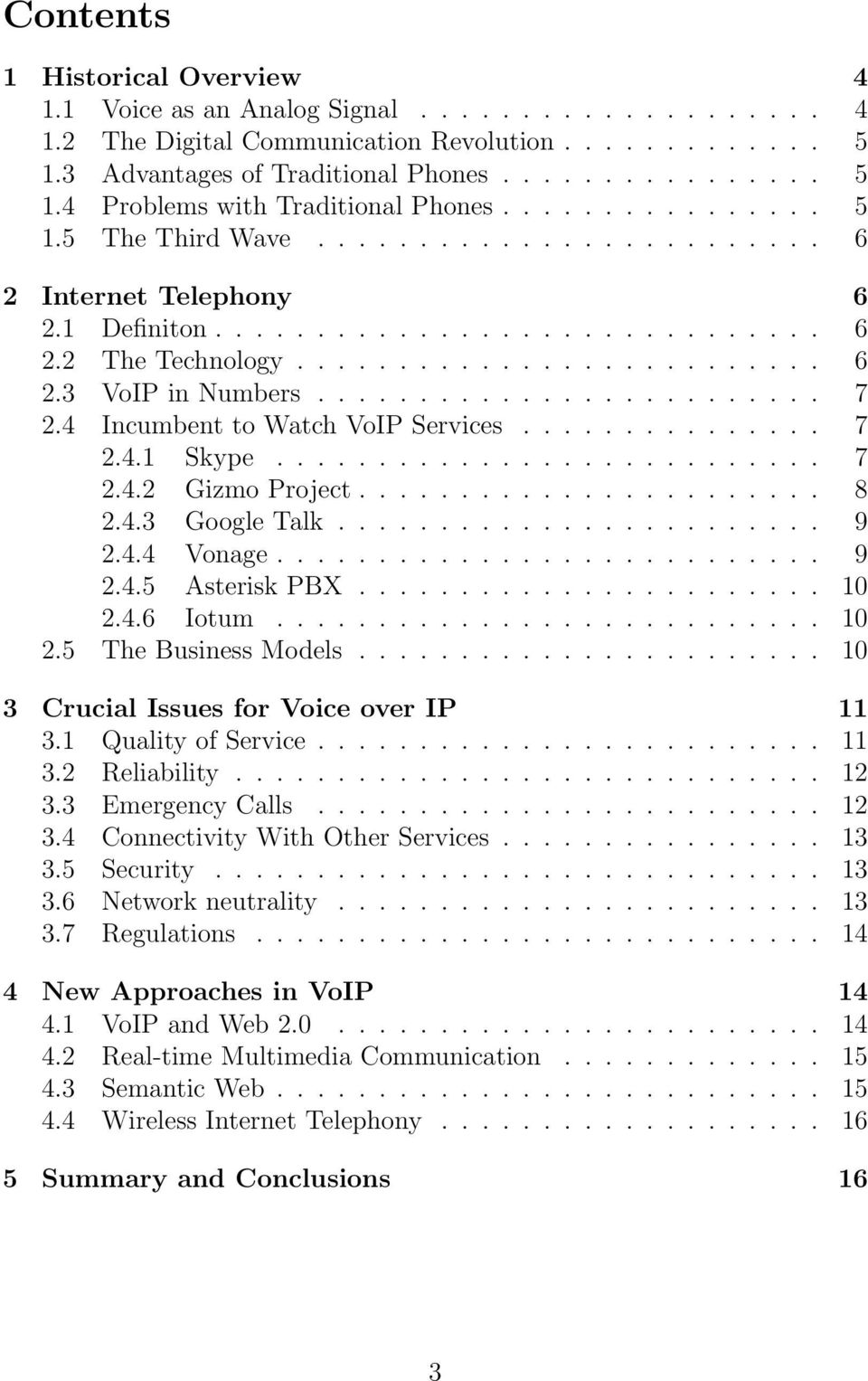 ........................ 7 2.4 Incumbent to Watch VoIP Services............... 7 2.4.1 Skype........................... 7 2.4.2 Gizmo Project....................... 8 2.4.3 Google Talk........................ 9 2.