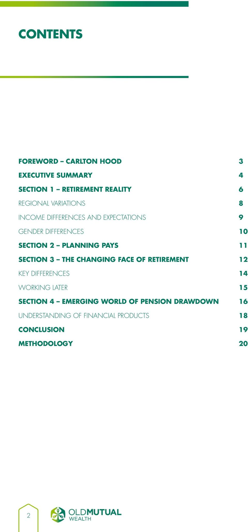 11 Section 3 The changing face of retirement 12 Key differences 14 Working later 15 Section 4