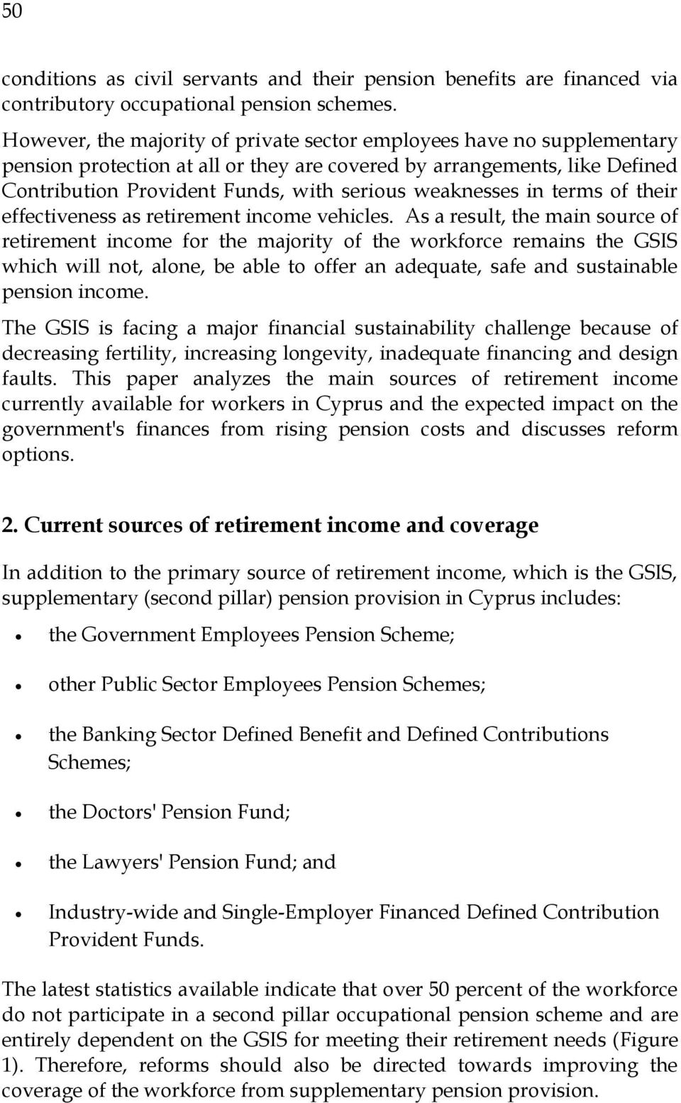 weaknesses in terms of their effectiveness as retirement income vehicles.