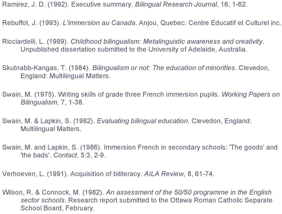 Bilingualism or not: The education of minorities. Clevedon, England: Multilingual Matters. Swain, M. (1975). Writing skills of grade three French immersion pupils.