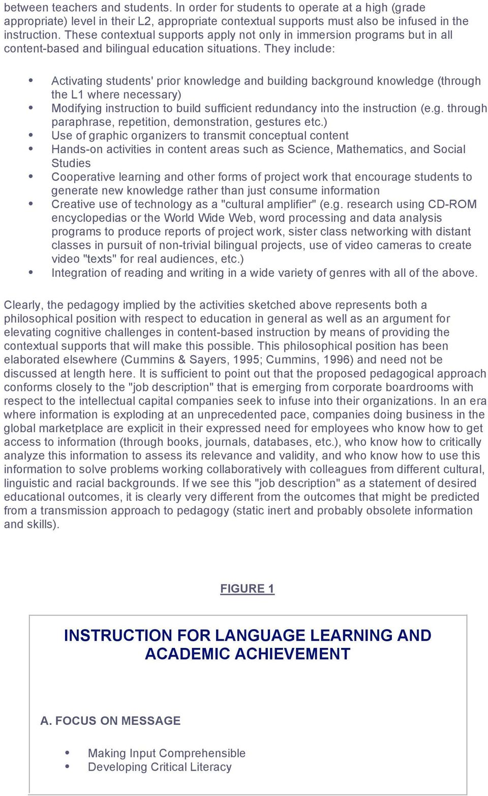 They include: Activating students' prior knowledge and building background knowledge (through the L1 where necessary) Modifying instruction to build sufficient redundancy into the instruction (e.g. through paraphrase, repetition, demonstration, gestures etc.