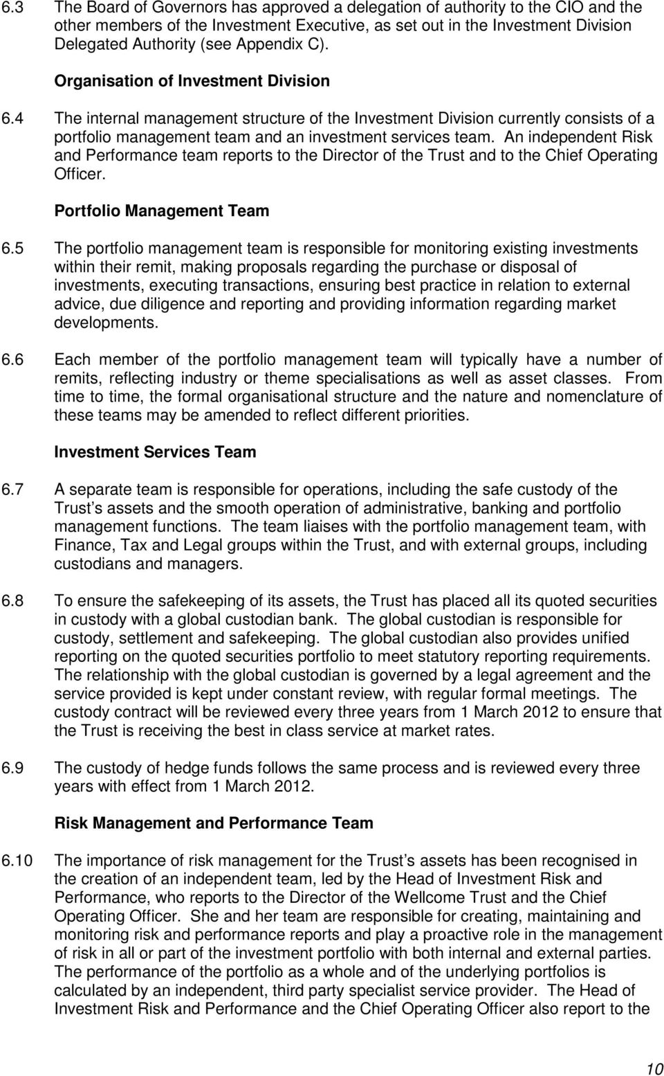 An independent Risk and Performance team reports to the Director of the Trust and to the Chief Operating Officer. Portfolio Management Team 6.