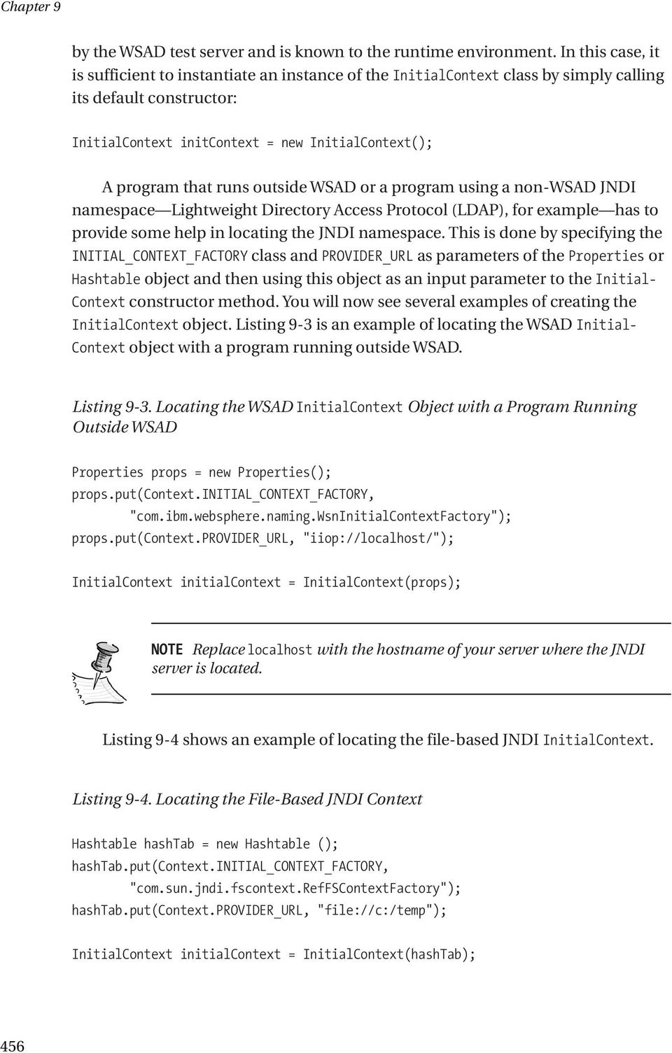 outside WSAD or a program using a non-wsad JNDI namespace Lightweight Directory Access Protocol (LDAP), for example has to provide some help in locating the JNDI namespace.