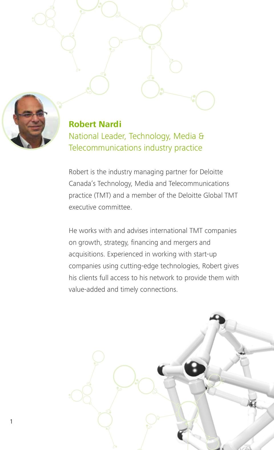 He works with and advises international TMT companies on growth, strategy, financing and mergers and acquisitions.